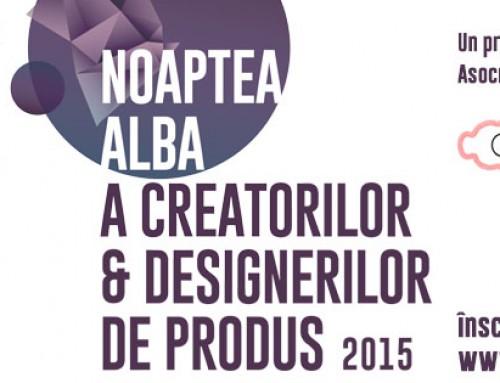 Noaptea Alba a Creatorilor si Designerilor de produs prima data in Timisoara